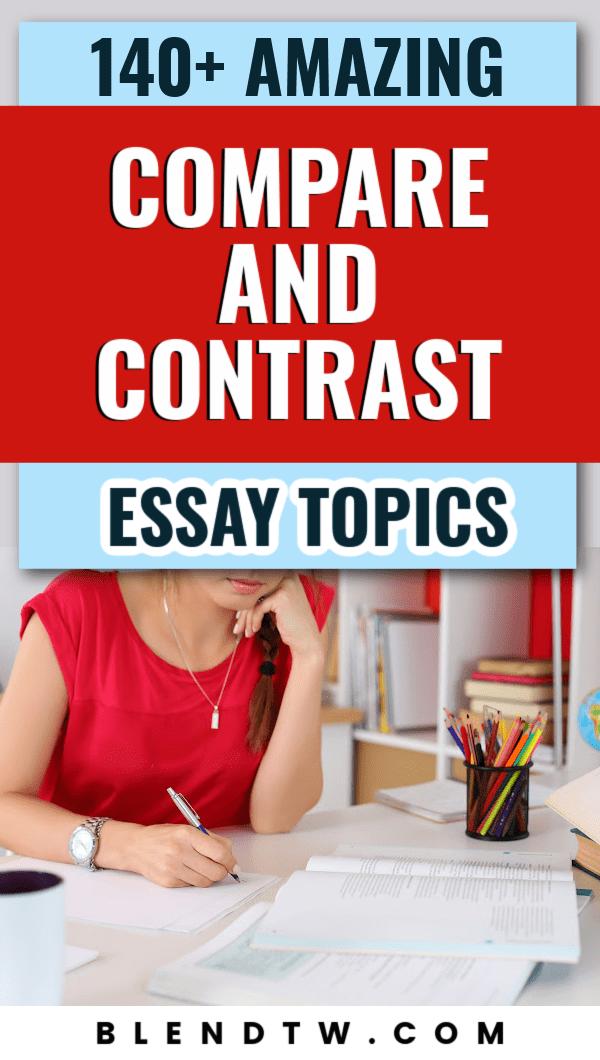 140 amazing compare and contrast essay topics